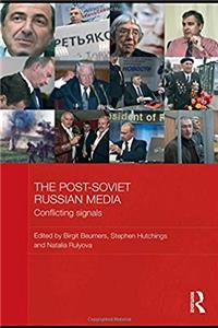 The Post-Soviet Russian Media: Conflicting Signals (BASEES/Routledge Series on Russian and East European Studies)