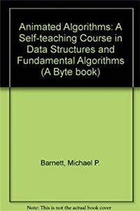 Animated Algorithms: A Self-teaching Course in Data Structures and Fundamental Algorithms