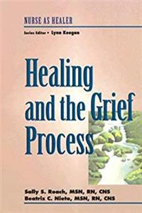 Healing and The Grief Process (Nurse As Healer Series)