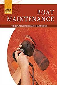 Boat Maintenance: The Complete Guide to Keeping Your Boat Shipshape (Fox Chapel Publishing) Includes Hull Care, Painting, Engine Upkeep, Below Decks, Fittings, and Winterizing