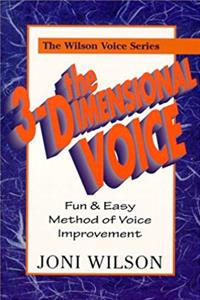 The 3-Dimensional Voice: A Fun  Easy Method of Voice (The Wilson Voice Series)