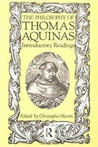 The Philosophy of Thomas Aquinas: Introductory Readings