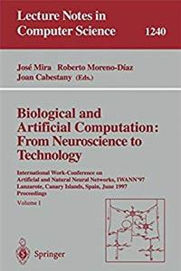 Biological and Artificial Computation: From Neuroscience to Technology: International Work-Conference on Artificial and Natural Neural Networks, ... (Lecture Notes in Computer Science)