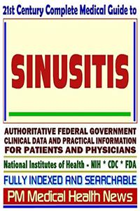 21st Century Complete Medical Guide to Sinusitis and Related Sinus Disorders: Authoritative Government Documents, Clinical References, and Practical Information for Patients and Physicians (CD-ROM)