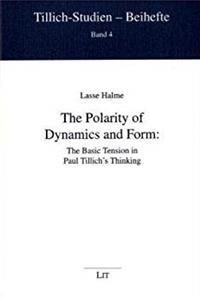 The Polarity of Dynamics and Form: The Basic Tension in Paul Tillich's Thinking (Tillich-Studien - Beihefte)