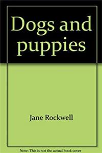 Dogs and puppies (A First book)