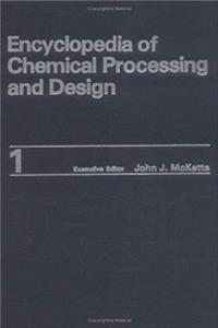 Encyclopedia of Chemical Processing and Design. Volume 1: Abrasives to Acrylonitrile