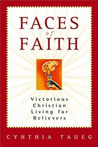 Faces Of Faith: Victorious Christian Living For Believers