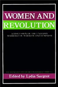 Women and Revolution: A Discussion of the Unhappy Marriage of Marxism and Feminism (South End Press Political Controversies Series)