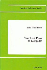 Two Lost Plays of Euripides (American University Studies)