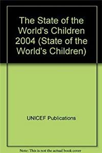 The State of the World's Children 2004 (State of the World's Children)