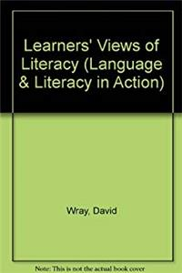 Learners' Views of Literacy (Language and Literacy in Action)