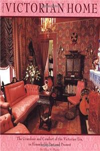 Victorian Home: The Grandeur And Comfort Of The Victorian Era, In Households Past And Present ebook