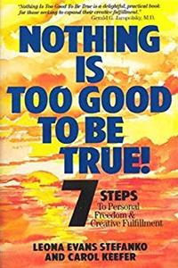 Nothing Is Too Good to Be True: 7 Steps to Personal Freedom  Creative Fulfillment