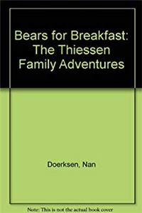 Bears for Breakfast: The Thiessen Family Adventures
