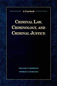 Criminal Law, Criminology, and Criminal Justice: A Casebook