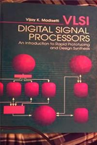 VLSI Digital Signal Processors: An Introduction to Rapid Prototyping and Design Synthesis
