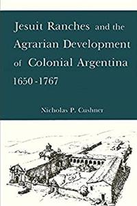 Jesuit Ranches and the Agrarian Development of Colonial Argentina, 1650-1767