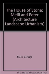 The House of Stone: Meili and Peter (Architecture Landscape Urbanism S.)
