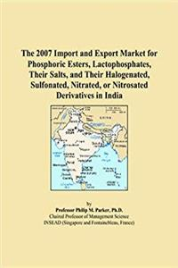 The 2007 Import and Export Market for Phosphoric Esters, Lactophosphates, Their Salts, and Their Halogenated, Sulfonated, Nitrated, or Nitrosated Derivatives in India