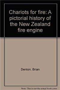Chariots for fire: A pictorial history of the New Zealand fire engine