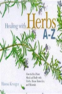 Healing With Herbs A-Z: How to Heal Your Mind and Body With Herbs, Home Remedies, and Minerals (Hay House Lifestyles)