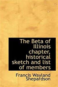 The Beta of Illinois Chapter, Historical Sketch and List of Members