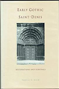 Early Gothic Saint-Denis: Restorations and Survivals