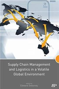 Supply Chain Management and Logistics in a Volatile Global Environment