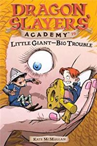 Little Giant--Big Trouble (Turtleback School  Library Binding Edition) (Dragon Slayers' Academy (Pb))