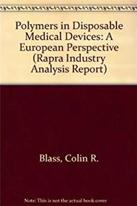 Polymers in Disposable Medical Devices: A European Perspective (Rapra Industry Analysis Report)