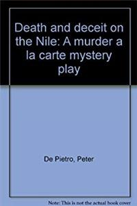 Death and deceit on the Nile (A murder a la carte mystery play)