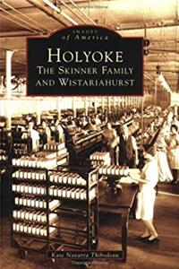 Holyoke:  The  Skinner  Family  and  Wistariahurst   (MA)   (Images  of  America)