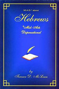 M.A.D.* about Hebrews *Mid-Acts Dispensational