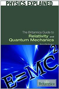 The Britannica Guide to Relativity and Quantum Mechanics (Physics Explained)