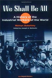We Shall Be All: A History of the Industrial Workers of the World (abridged ed.) (The Working Class in American History)