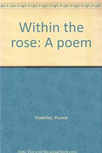 Within the rose: A poem