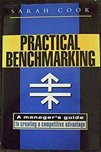 Practical Benchmarking: A Manager's Guide to Creating a Competitive Advantage