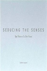 Seducing the Senses: Spa Visions of a Bon Vivant (Creating the Luxury Spa Experience)
