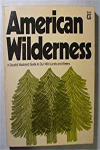 American Wilderness: A Gousha Weekend Guide: Where to Go in the Nation's Wilderness, on the Wild and Scenic Rivers and Along the Scenic Trails