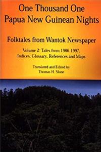 One Thousand One Papua New Guinean Nights: Folktales from Wantok Newspaper. Volume 2: Tales from 1986-1997, Indices, Glossary, References and Maps (Papua New Guinea Folklore Series)