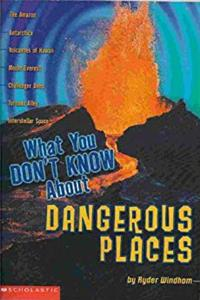 What You Don't Know About Dangerous Places (Scholastic)