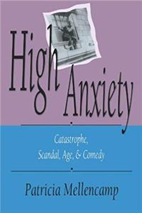 High Anxiety: Catastrophe, Scandal, Age, and Comedy (Arts and Politics of the Everyday)