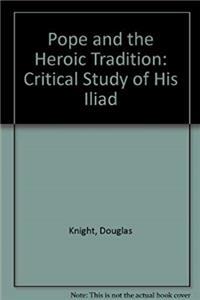 Pope and the Heroic Tradition: A Critical Study of His Iliad (Yale studies in English)